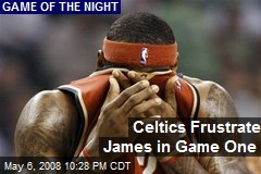 Celtics Frustrate James in Game One
