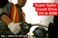'Super-Spike' Could Drive Oil to $200