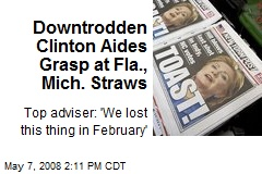 Downtrodden Clinton Aides Grasp at Fla., Mich. Straws