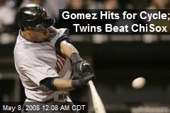 Gomez Hits for Cycle; Twins Beat ChiSox