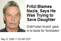 Fritzl Blames Nazis, Says He Was Trying to Save Daughter