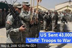 US Sent 43,000 'Unfit' Troops to War