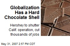 Globalization Has a Hard Chocolate Shell
