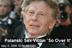 Polanski Sex Victim 'So Over It'