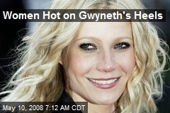 Women Hot on Gwyneth's Heels