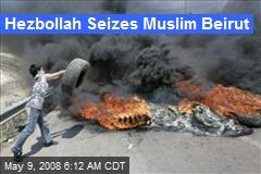Hezbollah Seizes Muslim Beirut