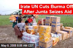Irate UN Cuts Burma Off After Junta Seizes Aid