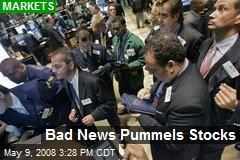 Bad News Pummels Stocks
