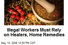 Illegal Workers Must Rely on Healers, Home Remedies