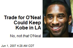 Trade for O'Neal Could Keep Kobe in LA