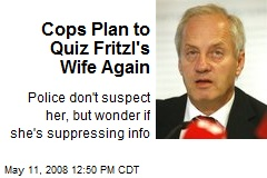 Cops Plan to Quiz Fritzl's Wife Again