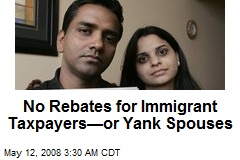 No Rebates for Immigrant Taxpayers—or Yank Spouses