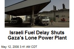 Israeli Fuel Delay Shuts Gaza's Lone Power Plant
