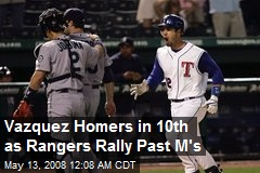 Vazquez Homers in 10th as Rangers Rally Past M's