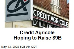 Credit Agricole Hoping to Raise $9B