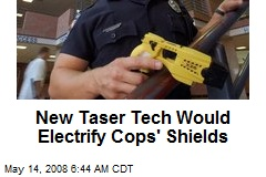New Taser Tech Would Electrify Cops' Shields