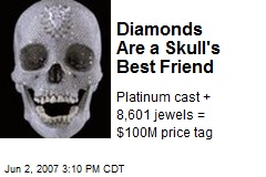 Diamonds Are a Skull's Best Friend