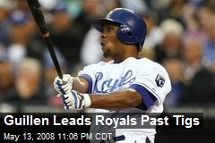 Guillen Leads Royals Past Tigs