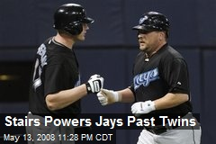 Stairs Powers Jays Past Twins