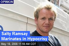 Salty Ramsay Marinates in Hypocrisy
