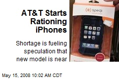 AT&T Starts Rationing iPhones