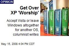 Get Over XP 'Worship'