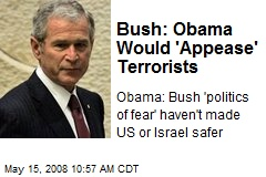 Bush: Obama Would 'Appease' Terrorists