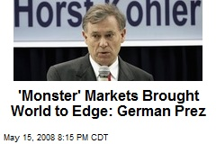 'Monster' Markets Brought World to Edge: German Prez