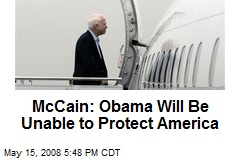 McCain: Obama Will Be Unable to Protect America
