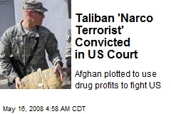 Taliban 'Narco Terrorist' Convicted in US Court