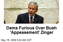 Dems Furious Over Bush 'Appeasement' Zinger