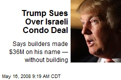 Trump Sues Over Israeli Condo Deal