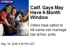 Calif. Gays May Have 6-Month Window