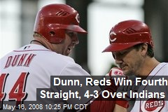Dunn, Reds Win Fourth Straight, 4-3 Over Indians