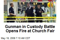Gunman in Custody Battle Opens Fire at Church Fair
