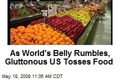 As World's Belly Rumbles, Gluttonous US Tosses Food