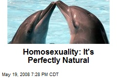 Homosexuality: It's Perfectly Natural
