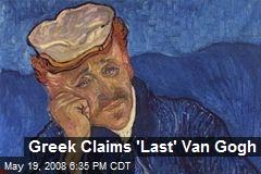Greek Claims 'Last' Van Gogh