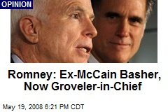 Romney: Ex-McCain Basher, Now Groveler-in-Chief