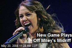 New Game Plays Off Miley's Midriff