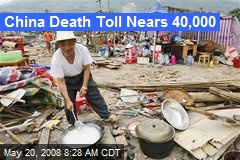 China Death Toll Nears 40,000