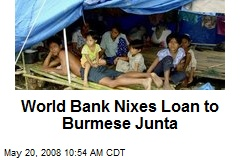 World Bank Nixes Loan to Burmese Junta