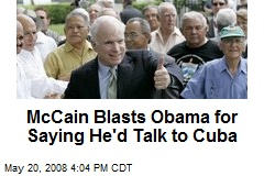 McCain Blasts Obama for Saying He'd Talk to Cuba