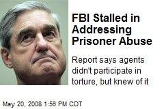 FBI Stalled in Addressing Prisoner Abuse