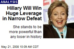 Hillary Will Win Huge Leverage in Narrow Defeat