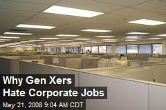 Why Gen Xers Hate Corporate Jobs