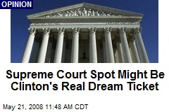 Supreme Court Spot Might Be Clinton's Real Dream Ticket