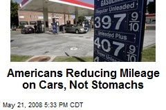 Americans Reducing Mileage on Cars, Not Stomachs