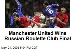 Manchester United Wins Russian-Roulette Club Final