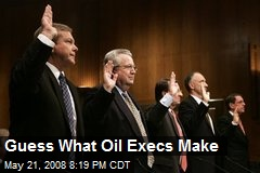 Guess What Oil Execs Make